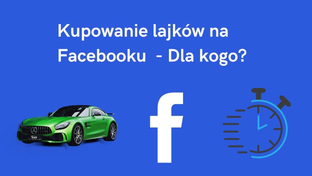 Kupowanie lajków na Facebooku - Dla kogo